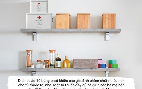 Một tủ thuốc gia đình đầy đủ giúp mẹ yên tâm hơn trong mùa dịch